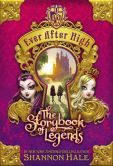 Book Cover Image. Title: The Storybook of Legends (Ever After High Series #1), Author: Shannon Hale