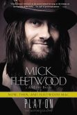 Book Cover Image. Title: Play On:  Now, Then, and Fleetwood Mac: The Autobiography, Author: Mick Fleetwood