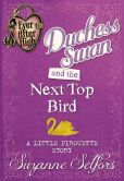 Book Cover Image. Title: Ever After High:  Duchess Swan and the Next Top Bird: A Little Pirouette Story (Digital Original), Author: Suzanne Selfors