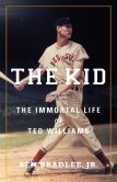 Book Cover Image. Title: The Kid:  The Immortal Life of Ted Williams, Author: Ben Bradlee,