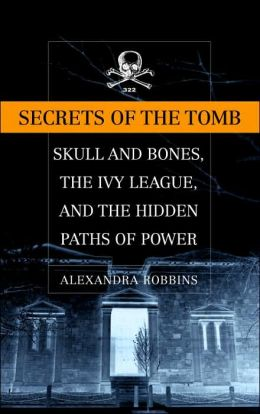 Secrets of the Tomb: Skull and Bones,the Ivy League,and the Hidden Paths of Power