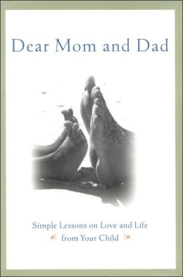 Dear Mom and Dad: Simple Lessons on Love and Life from Your Child