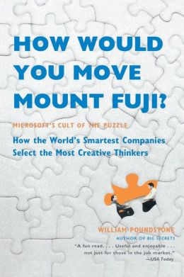 How Would You Move Mount Fuji?: Microsoft's Cult of the Puzzle: How the World's Smartest Companies Select the Most Creative Thinkers