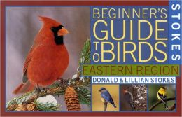 Stokes Beginner's Guide to Birds: Eastern Region