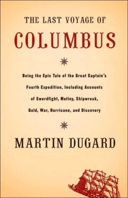 Last Voyage of Columbus: Being the Epic Tale of the Great Captain's Fourth Expedition, Including Accounts of Swordfight, Mutiny, Shipwreck, Gold, War, Hurricane, and Discovery