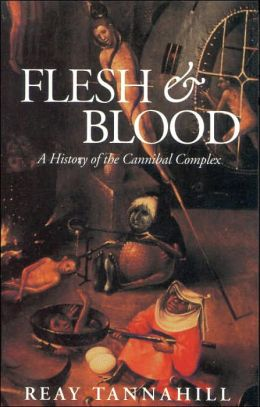 Flesh and Blood: The History of the Cannibal Complex