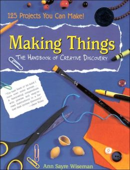 Making Things: The Handbook of Creative Discovery