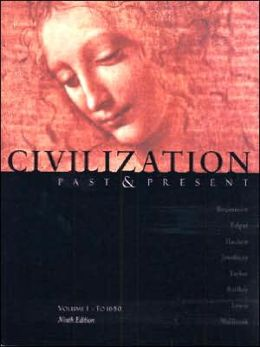 Civilization Past and Present Volume I: To 1650 (Chapters 1-18)