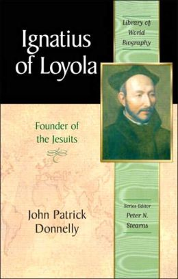 Ignatius of Loyola: Founder of the Jesuits (Library of World Biography Series)