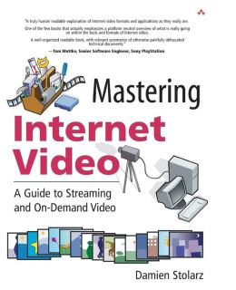 Mastering Internet Video: A Guide to Streaming and On Demand Video