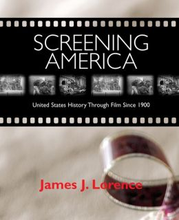 Screening America: United States History Through Film Since 1900