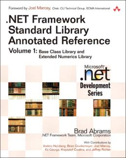 .NET Framework Standard Library Annotated Reference: Volume 1: Base Class Library and Extended Numerics Library