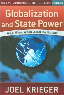 Globalization and State Power: Who Wins When America Rules? (Great Questions in Politics Series)