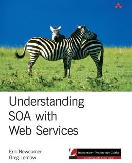 Understanding SOA with Web Services (Independent Technology Guides Series)