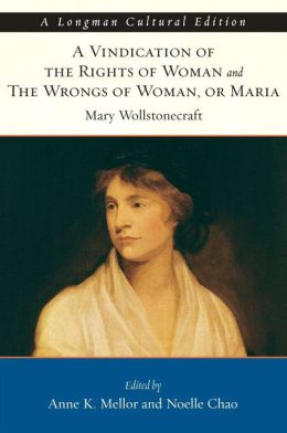 A Vindication of the Rights of Woman and The Wrongs of Woman; or Maria, A Longman Cultural Edition
