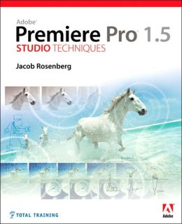 Adobe Premiere Pro 1.5 Studio Techniques