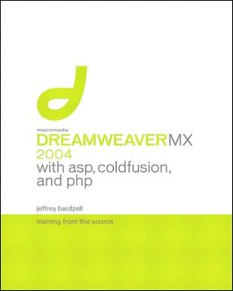 Dreamweaver MX 2004 with ASP, PHP, and ColdFusion: Training from the Source (Training from the Source Series)