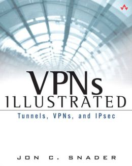 VPNs Illustrated: Tunnels, VPNs, and IPsec