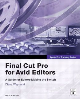 Final Cut Pro 4 for Avid Editors (Apple Pro Training Series)