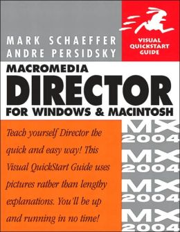 Macromedia Director MX 2004 for Windows and MacIntosh: Visual QuickStart Guide