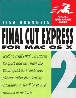 Final Cut Express 2 for Mac Os X: Visual QuickStart Guide