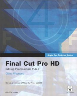 Final Cut Pro HD: Editing Professional Video (Apple Pro Training Series)