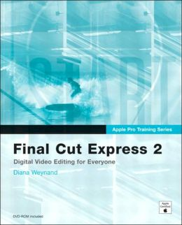 Final Cut Express 2: Digital Video Editing for Everyone (Apple Pro Training Series)