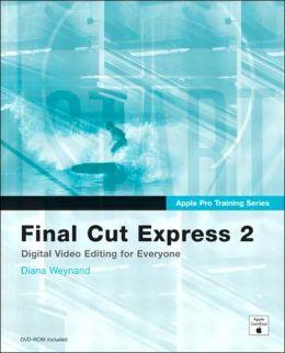 Final Cut Express 2: Digital Video Editing for Everyone (Apple Pro Training Series)