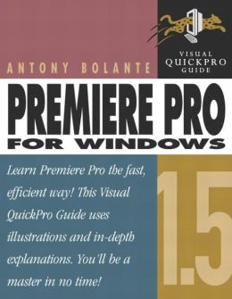 Premiere Pro 1.5 for Windows: Visual QuickPro Guide