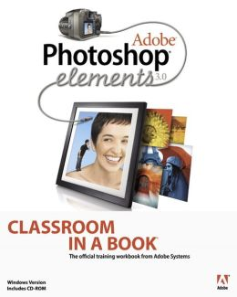 Adobe Photoshop Elements 3.0 Classroom in a Book