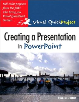 Creating a Presentation in Power Point: Visual QuickProject Guide