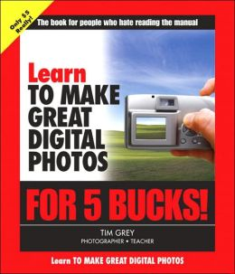Learn to Make Great Digital Photos for 5 Bucks