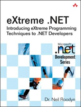 Extreme.NET: eXtreme Programming Techniques for .NET Developers
