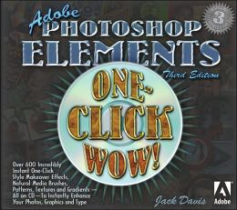 Adobe Photoshop Elements One-Click Wow!, Third Edition