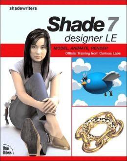 Shade 7 Designer Le: Model, Animate, Render : Step-by-step Tutorials from Curious Labs