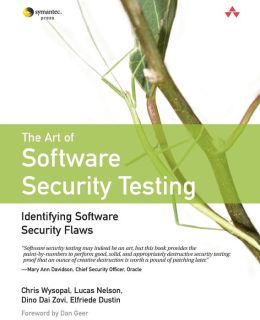 The Art of Software Security Testing: Identifying Software Security Flaws