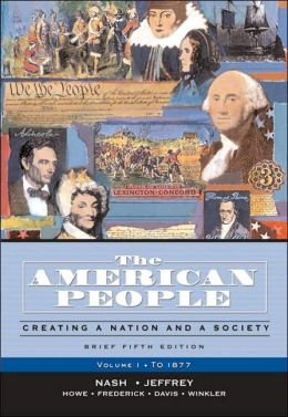 American People: Creating a Nation and a Society: Volume 1 to 1877