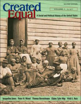 Created Equal: A Social and Political History of the United States, Volume 1: To 1877