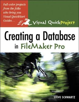 Creating a Database in FileMaker: Visual QuickProject Guide