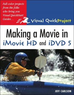 Making a Movie in iMovie HD and iDVD 5 (Visual QuickProject Guide Series)