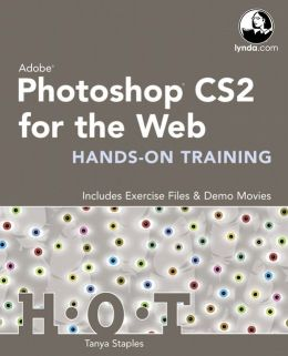 Adobe Photoshop CS2 for the Web, Hands-On Training: Includes Exercise Files & Demo Movies