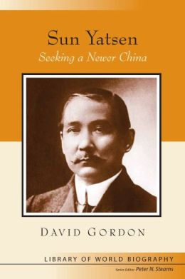 Sun Yatsen: Seeking a Newer China (Library of World Biography Series)