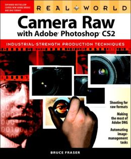 Real World Camera Raw with Photoshop CS2: Industrial-Strength Production Techniques