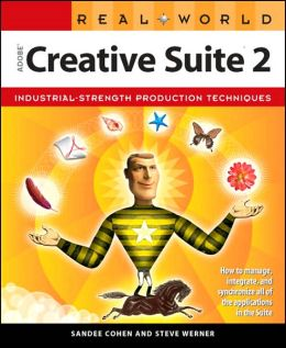 Real World Adobe Creative Suite 2: Industrial-Strength Production Techniques