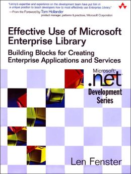 Effective Use of Microsoft Application Blocks: Building Blocks for Creating Enterprise Applications and Services (Microsoft .NET Development Series)