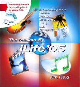 The Macintosh iLife '05: An Interactive Guide to iPhoto, iTunes, iMovie HD, iDVD, and GarageBand