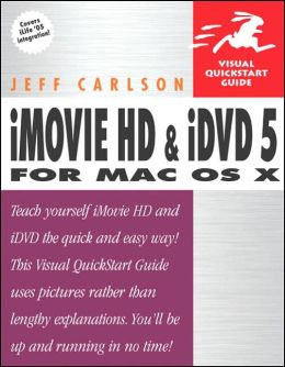 Visual QuickStart Guide: iMovie HD and iDVD 5 for MAC OS X