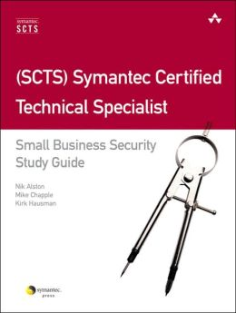 (SCTS) Symantec Certified Technical Specialist: Small Business Security Certification Study Guide