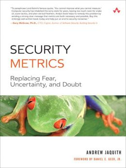 Security Metrics: Replacing Fear, Uncertainty, and Doubt (Symantec Press Series)
