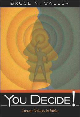 You Decide!: Current Debates in Ethics